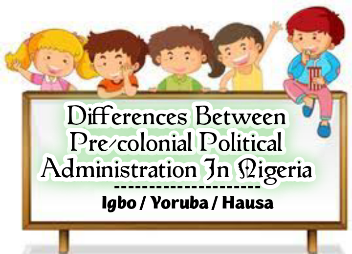 Differences Between Pre-colonial Political Administration In Nigeria